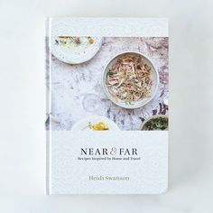 Near & Far: Recipes Inspired by Home and Travel,