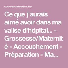 Ce que j'aurais aimé avoir dans ma valise d'hôpital... - Grossesse/Maternité - Accouchement - Préparation - Mamanpourlavie.com Kids And Parenting, Prepping, Baby Shower, Pregnancy, Post Partum, Natural Childbirth, Hospital Bag, Babyshower, Pregnancy Planning Resources