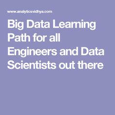 Big Data Learning Path for all Engineers and Data Scientists out there