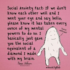When you have social anxiety, just saying hello can be an act of courage.  #anxietyblob