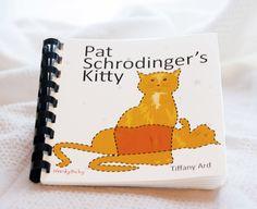Nerdy Baby - Pat Schrodinger's Kitty, $25.00 (http://www.nerdybaby.com/pat-schrodingers-kitty/)