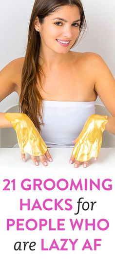 21 Grooming Hacks For People Who Are Lazy AF