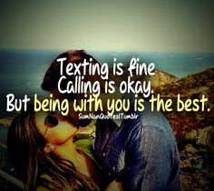 Texting is fine, calling is okay. But being with you is the best. | SumNan Quotes