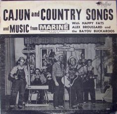 Happy Fats, Alex Broussard and the Bayou Buckaroos. Cajun and Country Songs from the Mariné Show. Swallow LP 6005. No date.