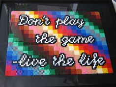 """""""Don´t play the game - live the life"""" Perler bead motto by 365 Malmö"""