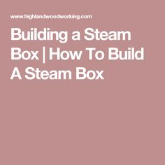 How To Build A Steam Box - Free woodworking tips and advice from Highland Woodworking. Woodworking Supplies, Woodworking Jigs, Woodworking Projects, Steam Box, V Steam, Highland Woodworking, Building A Patio, Boat Building, How To Bend Wood