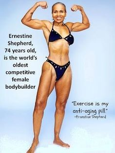 Ernestine Shepherd is the oldest competitive female bodybuilder in the world, as declared by the Guinness Book of World Records; as of 2011 she is 74 years old. In addition, she leads exercise classes for seniors and works as a personal trainer. vegasrose03
