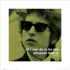 """#BobDylan """"All I can do is be me whoever that is"""" Lyric iPhilosophy Poster Print 1616 #music"""