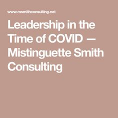 Leadership in the Time of COVID — Mistinguette Smith Consulting Leadership, How To Plan