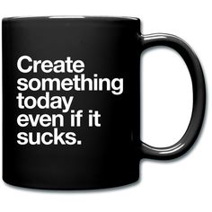 """""""Create something today even if it sucks"""" Coffee/Tea Mug ($16) ❤ liked on Polyvore featuring home, kitchen & dining, drinkware, fillers, mugs, other, food, phrase, quotes and saying"""