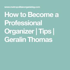 How to Become a Professional Organizer | Tips | Geralin Thomas