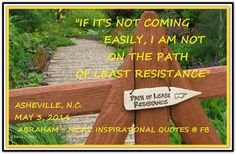 If it's not coming easily, I am not on the path of least resistance. Abraham-Hicks Quotes (AHQ2569) #easy #resistance