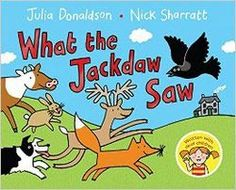 What the Jackdaw Saw, written by deaf children with Julia Donaldson, illustrated by Nick Sharratt (In association with Life & Deaf, Macmillan's Children's Books, 2015)