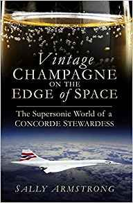Vintage champagne on the edge of space by Sally Armstrong. In the era of Concorde, flying aboard this iconic aircraft was akin to being part of an elite club. Sally Armstrong recounts her experiences as a stewardess flying with the rich and famous, meeting the superstars and royals, and ensuring their memories of flying on these special journeys were as special as they could be. Flying at the edge of space and seeing the curvature of the earth was no ordinary working environment…