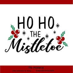 Ho Ho The Mistletoe SVG Christmas SVG The Mistletoe SVG