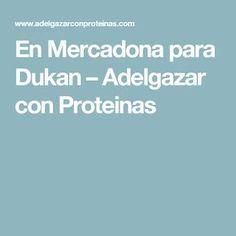 En Mercadona para Dukan – Adelgazar con Proteinas Dukan Diet, Food And Drink, Health Fitness, Low Carb, Menu, Healthy Recipes, Healthy Food, Salsa, Gym