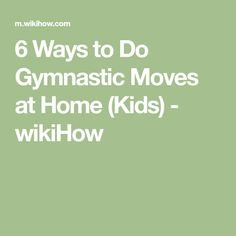 6 Ways to Do Gymnastic Moves at Home (Kids) - wikiHow