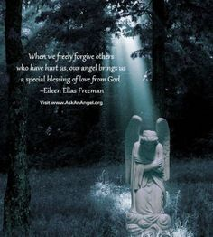 When we freely forgive others who have hurt us, our angel brings us a special blessing of love from God.  Eileen Elias Freeman Visit wwww.AskAnAngel.org