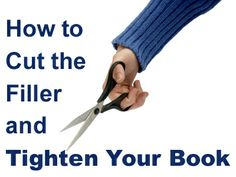 How to Cut the Filler and Tighten Your Book - Helping Writers Become Authors