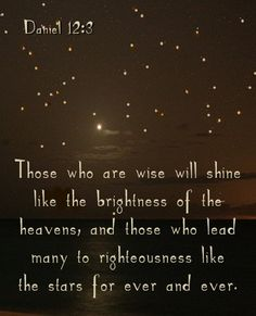 <3 <3 Daniel 12:3 New International Version (NIV) 3 Those who are wise will shine like the brightness of the heavens, and those who lead many to righteousness, like the stars for ever and ever.