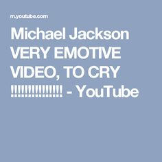 Michael Jackson  VERY EMOTIVE VIDEO, TO CRY !!!!!!!!!!!!!!! - YouTube