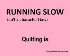 It doesn't matter what speed you run.  Just run!