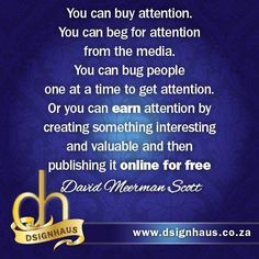 You can buy attention. You can beg for attention from the media. You can bug people one at a time to get attention. Or you can earn attention by creating something interesting and valuable and then publishing it online for free. Advertising Quotes, Marketing And Advertising, Something Interesting, David, How To Get, Create, People, Stuff To Buy, People Illustration