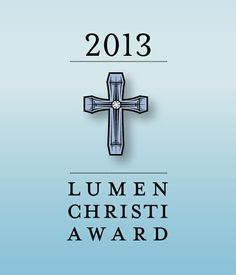 52 Best 2013 Lumen Christi Award Images Light Of Christ Catholic