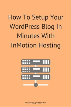 How To Setup Your WordPress Blog In Minutes With InMotion Hosting And Save 30%+