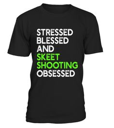 """# Stressed Blessed And Skeet Shooting Obsessed - Range T-shirt .  Special Offer, not available in shops      Comes in a variety of styles and colours      Buy yours now before it is too late!      Secured payment via Visa / Mastercard / Amex / PayPal      How to place an order            Choose the model from the drop-down menu      Click on """"Buy it now""""      Choose the size and the quantity      Add your delivery address and bank details      And that's it!      Tags: Stressed Blessed And…"""