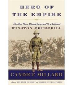 Book Hero Of The Empire: The Boer War, A Daring Escape, And The Making Of Winston Churchill by Candice Millard