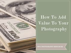 How To Add  Value To Your  Photography  New photographers will often write us and ask us how come they can't book any sessions, they are giving them away for free but it seems like no one wants it. If you're having this problem, we are here to help!