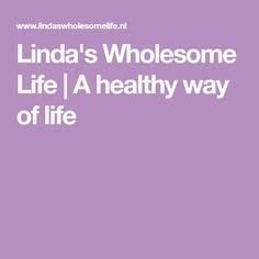 Linda's Wholesome Life | A healthy way of life