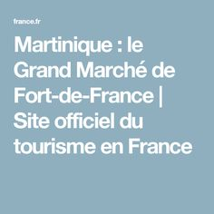 Martinique : le Grand Marché de Fort-de-France | Site officiel du tourisme en France