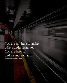 You are not here to make others understand you..