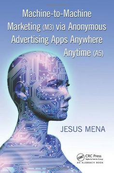 Machine-to-Machine Marketing (M3) via Anonymous Advertising Apps Anywhere Anytime (A5) by Jesus Mena. Save 3 Off!. $68.20. Author: Jesus Mena. Publication: May 2, 2012. Publisher: Auerbach Publications (May 2, 2012)