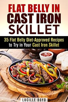 Flat Belly in Cast Iron Skillet: 35 Flat Belly Diet-Approved Recipes to Try in Your Cast Iron Skillet (Weight Loss & Burn Fat) by Lucille Boyd http://www.amazon.com/dp/B012N1FQK2/ref=cm_sw_r_pi_dp_bkpYvb0A5TDWM