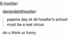 Pyjama day at dil howlers school must be a real circus XD