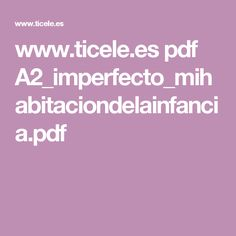 www.ticele.es pdf A2_imperfecto_mihabitaciondelainfancia.pdf