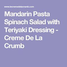 Mandarin Pasta Spinach Salad with Teriyaki Dressing - Creme De La Crumb