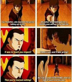 Why I love Zuko, his story is so moving as an adult personally able to relate to this on some level it brings me to tears. I get Zuko's pain and at the same time I cant even imagine. He is truly an amazing person