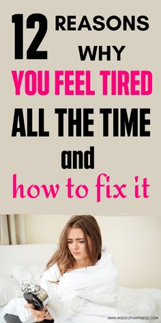 12 Reasons Why You Feel Tired All The Time And How To Fix It Feel Tired How Are You Feeling I Feel Tired