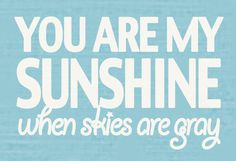 you are my sunshine when skies are grey 11x14 by westeightythird, $15.00
