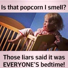 Is that popcorn I smell? Those liars said it was EVERYONE'S bedtime! So funny :)