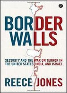 Border Walls: Security And The War On Terror In The United States India And Israel free ebook