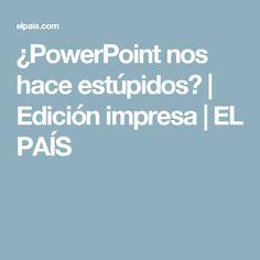¿PowerPoint nos hace estúpidos?   Edición impresa   EL PAÍS
