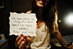 Quotes and sayings with pictures: Use The Smile To Change The World, Don't Let The World Change Your Smile