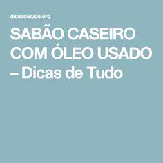 SABÃO CASEIRO COM ÓLEO USADO – Dicas de Tudo