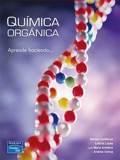 Química orgánica : aprende haciendo / Mónica E. Gutiérrez Franco ... [et al.]. Pearson Educación, 2010