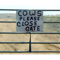 Funny Signs ~ cows please close gate Bad Grammar, Grammar Humor, Funny Grammar Mistakes, Punctuation Humor, Biology Humor, Chemistry Jokes, Science Jokes, Funny Road Signs, The Ranch
